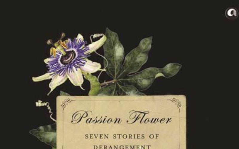 """""""Passion Flower: Seven Stories of Derangement"""""""