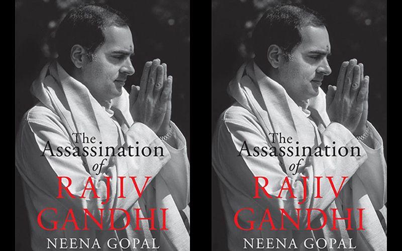The Assassination of Rajiv Gandhi - Neena Gopal